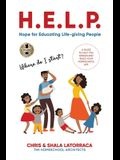 H.E.L.P. Hope for Educating Life-giving People: A Guide To Help You Design and Build Your Homeschool Life