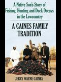 Caines Family Tradition: A Native Son's Story of Fishing, Hunting and Duck Decoys in the Lowcountry
