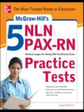 McGraw-Hill's 5 Nln Pax-RN Practice Tests: 3 Reading Tests + 3 Writing Tests + 3 Mathematics Tests