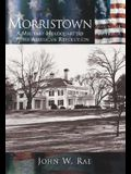 Morristown:: A Military Headquarters of the American Revolution