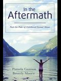 In the Aftermath: Past the Pain of Childhood Sexual Abuse