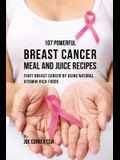 107 Powerful Breast Cancer Meal and Juice Recipes: Fight Breast Cancer by Using Natural Vitamin-Rich Foods