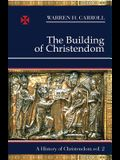 The Building of Christendom, 324-1100: A History of Christendom (Vol. 2)
