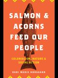 Salmon and Acorns Feed Our People: Colonialism, Nature, and Social Action