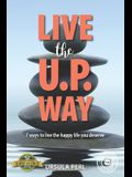 Live the U.P. Way: 7 ways to live the happy life you deserve