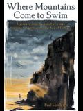 Where Mountains Come to Swim: A Journey Into the Mind of a Man Training to Swim Across the Sea of Cortez