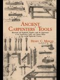 Ancient Carpenters' Tools: Illustrated and Explained, Together with the Implements of the Lumberman, Joiner and Cabinet-Maker in Use in the Eight