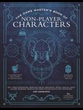 The Game Master's Book of Non-Player Characters: 500+ Unique Bartenders, Brawlers, Mages, Merchants, Royals, Rogues, Sages, Sailors, Warriors, Weirdos