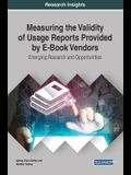 Measuring the Validity of Usage Reports Provided by E-Book Vendors: Emerging Research and Opportunities