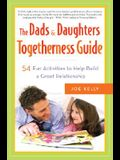 The Dads & Daughters Togetherness Guide: 54 Fun Activities for Fathers and Daughters