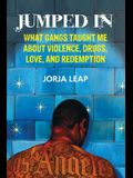 Jumped in: What Gangs Taught Me about Violence, Drugs, Love, and Redemption