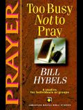 Prayer: Too Busy Not to Pray (Christian Basics Bible Studies)