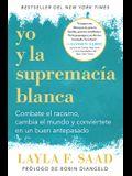 La Supremacía Blanca Y Yo: Combate El Racismo, Cambia El Mundo Y Conviértete En Un Buen Ancestro / Me and White Supremacy: Combat Racism, Change the W