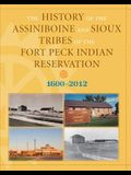 History of the Assiniboine and Sioux Tribes of the Fort Peck Indian Reservation, 1600-2012