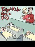 Forget Kids - Get a Dog