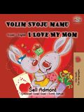 Volim svoju mamu I Love My Mom (Latin Alphabet): Serbian English Bilingual Book