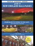 Maple Street Press Guide to New England Ballparks: From Maine to Fenway to the Cape . . . and Everything in Between