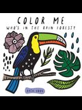 Color Me: Who's in the Rain Forest?: Watch Me Change Colour in Water