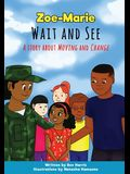 Zoe-Marie Wait and See: A Story About Moving and Change