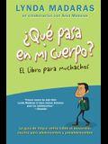 Que Pasa En Mi Cuerpo? El Libro Para Muchachos: La Guia de Mayor Venta Sobre El Desarrollo, Escrita Para Adolescentes y Preadolescentes = What's Happe