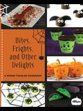 Bites, Frights, and Other Delights: A Spook-tacular Cookbook