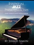 Essential Jazz Piano Exercises Every Piano Player Should Know: Learn jazz basics, including blues scales, ii-V-I chord progressions, modal jazz improv