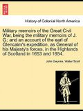 Military Memoirs of the Great Civil War, Being the Military Memoirs of J. G.; And an Account of the Earl of Glencairn's Expedition, as General of His