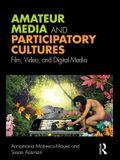 Amateur Media and Participatory Cultures: Film, Video, and Digital Media