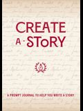 Create a Story: A Prompt Journal to Help You Write a Story