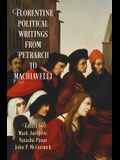 Florentine Political Writings from Petrarch to Machiavelli