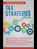 Tax Strategies: How to Outsmart the System and the IRS as a Real Estate Investor by Increasing Your Income and Lowering Your Taxes by