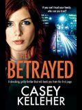 The Betrayed: A shocking, gritty thriller that will hook you from the first page