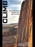 Climb: Tales of Man Versus Boulder, Crag, Wall, and Peak