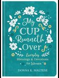 My Cup Runneth Over: Everyday Blessings and Devotions for Women