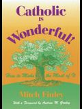 Catholic Is Wonderful!: How to Make the Most of It