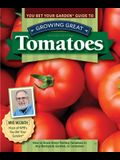 You Bet Your Garden Guide to Growing Great Tomatoes, Second Edition: How to Grow Great-Tasting Tomatoes in Any Backyard, Garden, or Container