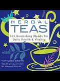 Herbal Teas: 101 Nourishing Blends for Daily Health & Vitality