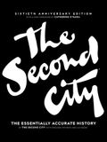 The Second City: The Essentially Accurate History