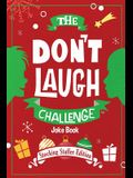 The Don't Laugh Challenge - Stocking Stuffer Edition: The LOL Joke Book Contest for Boys and Girls Ages 6, 7, 8, 9, 10, and 11 Years Old - A Stocking