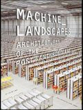 Machine Landscapes: Architectures of the Post Anthropocene