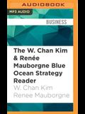 The W. Chan Kim & Renee Mauborgne Blue Ocean Strategy Reader: The Iconic Articles by the Bestselling Authors of Blue Ocean Strategy
