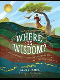 Where Is Wisdom?: A Treasure Hunt Through God's Wondrous World, Inspired by Job 28
