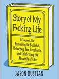 Story of My F*cking Life: A Journal for Banishing the Bullsh*t, Unlocking Your Creativity, and Celebrating the Absurdity of Life