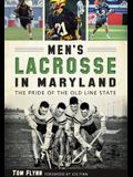 Men's Lacrosse in Maryland:: The Pride of the Old Line State