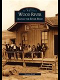 Wood River: Along the River Bend