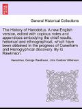 The History of Herodotus. a New English Version, Edited with Copious Notes and Appendices Embodying the Chief Results, Historical and Ethnographical,