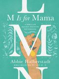M Is for Mama: A Rebellion Against Mediocre Motherhood