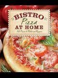 Bistro Pizza at Home: 130 Pizza & Flatbread Recipes