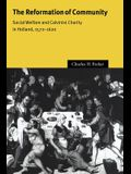 The Reformation of Community: Social Welfare and Calvinist Charity in Holland, 1572 1620