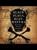 Black Flags, Blue Waters Lib/E: The Epic History of America's Most Notorious Pirates